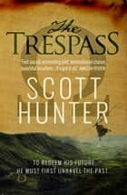 The Trespass (An archaeological mystery) ebook by Scott Hunter