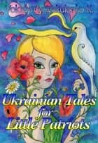 Ukrainian Fairy Tales for Little Patriots: Saint Mykolai Comes With Peace ebook by Volodymyr Vakulenko-K.