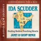 Ida Scudder - Healing Bodies, Touching Hearts audiobook by Janet Benge, Geoff Benge