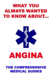 What You Always Wanted To Know About Angina - The Comprehensive Medical Guides ebook by Jazzybee Verlag