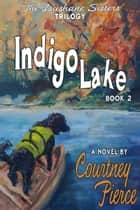 Indigo Lake - The Dushane Sisters Trilogy, #2 ebook by Courtney Pierce