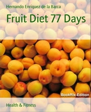 Fruit Diet 77 Days ebook by Hernando Enriquez de la Barca