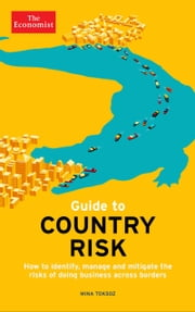 Guide to Country Risk - How to identify, manage and mitigate the risks of doing business across borders ebook by The Economist, Mina Toksöz