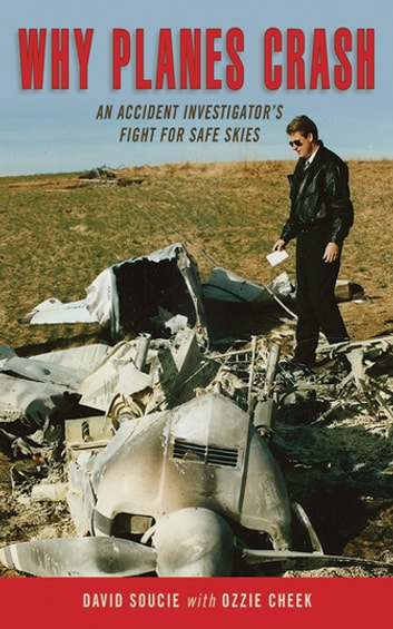 Why Planes Crash - An Accident Investigator's Fight for Safe Skies ebook by David Soucie,Ozzie Cheek