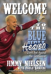 Welcome to the Blue Heaven - Don't Bet Against the Goal Keeper ebook by Jimmy Nielsen