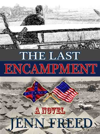 THE LAST ENCAMPMENT - A Novel of Gettysburg in 1938 ebook by Jenn Freed