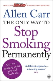 The Only Way to Stop Smoking Permanently - Quit cigarettes for good with this groundbreaking method ebook by Allen Carr