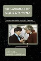 The Language of Doctor Who ebook by Jason Barr,Camille D. G. Mustachio
