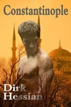 Constantinople - A Gay Erotica Historical Romance ebook by Dirk Hessian
