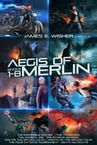 The Aegis of Merlin Complete Omnibus - Books 1-8 ebook by James E. Wisher