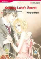 Keeping Luke's Secret (Harlequin Comics) - Harlequin Comics ebook by Carole Mortimer, Hinoto Mori