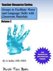 Groups to Facilitate Motor, Sensory and Language Skills 2 - Teachers Resource Series, #2 ebook by S Kelley