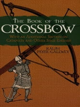 The Book of the Crossbow ebook by Ralph Payne-Gallwey
