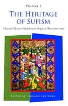 The Heritage of Sufism - Classical Persian Sufism from Its Origins to Rumi (700-1300) v.1 ebook by Leonard Lewisohn