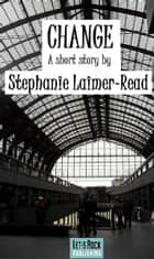 Change ebook by Stephanie Laimer-Read