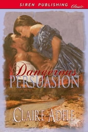 Dangerous Persuasion ebook by Claire Adele
