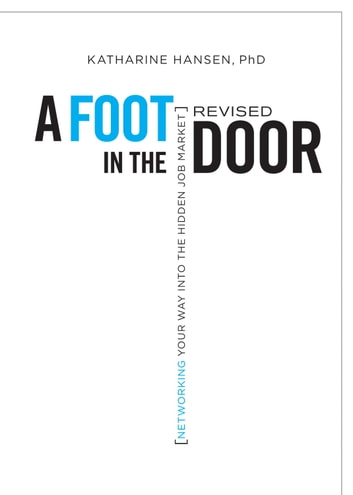 A Foot in the Door - Networking Your Way into the Hidden Job Market ebook by Katharine Hansen
