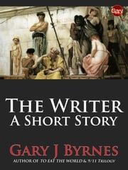 The Writer: A Short Story ebook by Gary J Byrnes
