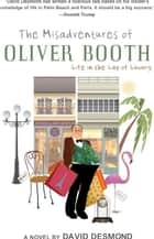 The Misadventures Of Oliver Booth: Life In The Lap Of Luxury ebook by