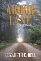 Arbor Lane ebook by Elizabeth C. Bell