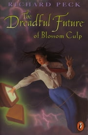 The Dreadful Future of Blossom Culp ebook by Richard Peck