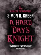 A Hard Day's Knight - Nightside Book 11 ebook by Simon Green