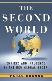 The Second World - Empires and Influence in the New Global Order ebook by Parag Khanna