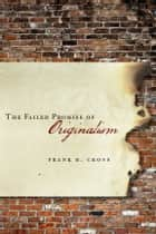 The Failed Promise of Originalism ebook by Frank Cross