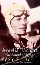 Amelia Earhart - The Sound of Wings ebook by Mary S. Lovell