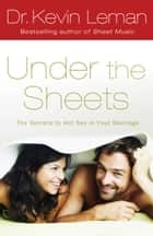 Under the Sheets - The Secrets to Hot Sex in Your Marriage ebook by Dr. Kevin Leman