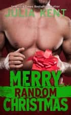 Merry Random Christmas (Random Book #8) - Romantic Comedy ebook by Julia Kent