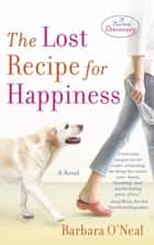 The Lost Recipe for Happiness - A Novel eBook by Barbara O'Neal
