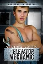 The Elevator Mechanic ebook by Serena Yates