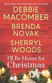 I'll Be Home for Christmas - An Anthology ebook by Debbie Macomber, Brenda Novak, Sherryl Woods