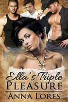 Ella's Triple Pleasure ebook by Anna  Lores
