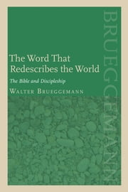Word that Redescribes the World - The Bible and Discipleship ebook by Walter Brueggemann