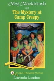 Meg Mackintosh and the Mystery at Camp Creepy - A Solve-It-Yourself Mystery ebook by Lucinda Landon,Lucinda Landon