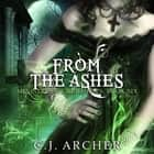 From The Ashes - The Ministry of Curiosities, book 6 audiobook by C.J. Archer