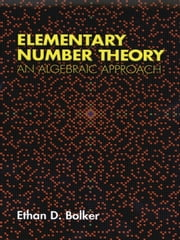 Elementary Number Theory - An Algebraic Approach ebook by Ethan D. Bolker