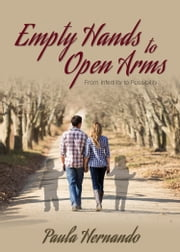 Empty Hands to Open Arms - From Infertility to Possibility ebook by Paula Hernando
