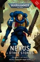 Nexus & Other Stories ebook by Dan Abnett, Guy Haley, Chris Wraight,...