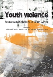 Youth Violence - Sources and Solutions in South Africa ebook by Catherine L. Ward,Amelia van der Merwe,Andrew Dawes