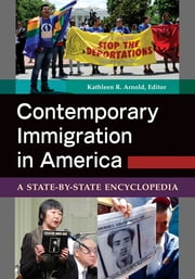 Contemporary Immigration in America: A State-by-State Encyclopedia [2 volumes] ebook by Kathleen R. Arnold