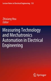 Measuring Technology and Mechatronics Automation in Electrical Engineering ebook by Zhixiang Hou