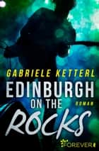 Edinburgh on the Rocks - Roman eBook by Gabriele Ketterl