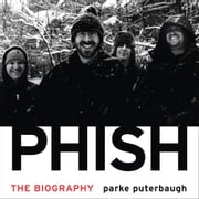 Phish - The Biography audiobook by Parke Puterbaugh