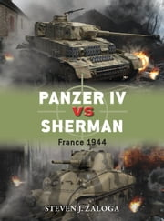 Panzer IV vs Sherman - France 1944 ebook by Steven J. Zaloga,Richard Chasemore