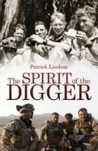 The Spirit of the Digger ebook by Patrick Lindsay