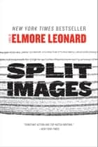 Split Images ebook by Elmore Leonard