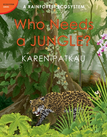 Who Needs a Jungle? ebook by Karen Patkau